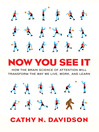 Now You See It (eBook): How the Brain Science of Attention Will Transform the Way We Live, Work, and Learn